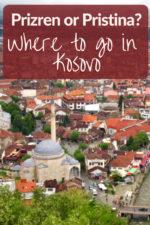 Prizren or Pristina: Where To Go In Kosovo
