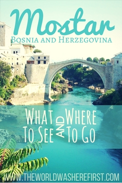 Mostar: What to See and Where to Go