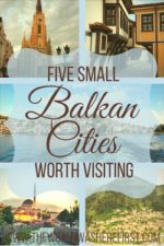 Five Small Balkan Cities Worth Visiting