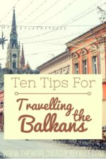 Ten Tips for Travelling the Balkans