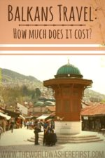 Balkans Travel: How Much Does It Cost?