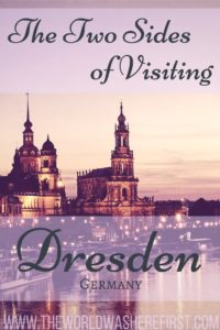 The Two Sides of Visiting Dresden