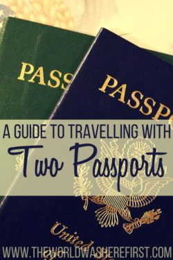 A Guide To Travelling With Two Passports - The World Was Here First