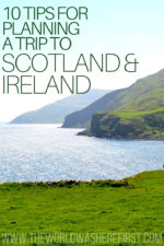10 Tips for Planning a Trip to Scotland and Ireland