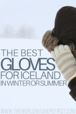 The Best Gloves for Iceland in Winter or Summer