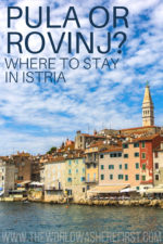Pula or Rovinj? Where to Stay in Istria