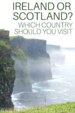 Scotland or Ireland: Which Country Should You Visit?