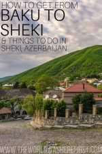 How to Get from Baku to Sheki & Things To Do in Sheki