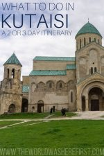 What to do in Kutaisi: A 2 or 3 Day Itinerary