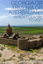 Georgia or Armenia or Azerbaijan: Which Country to Visit?