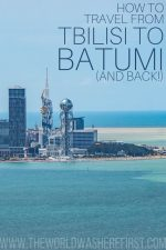 How to Travel from Tbilisi to Batumi (& Back)