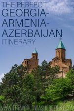 The Perfect Georgia-Armenia-Azerbaijan Itinerary