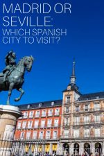 Madrid or Seville: Which Spanish City to Visit?