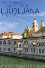 The Perfect 1, 2 or 3 Days in Ljubljana Itinerary