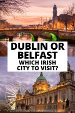 Dublin or Belfast: Which Irish City to Visit?