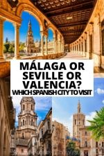 Malaga or Seville or Valencia? Which Spanish City to Visit
